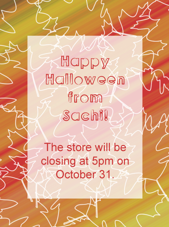 Sachi closes at 5 on All Hallow's Eve